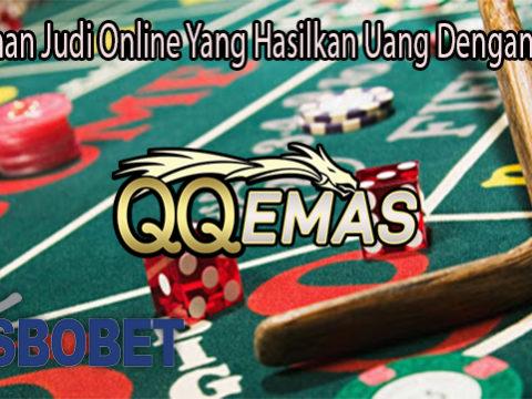 Permainan Judi Online Yang Hasilkan Uang Dengan Mudah