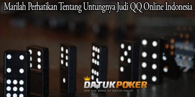 Marilah Perhatikan Tentang Untungnya Judi QQ Online Indonesia